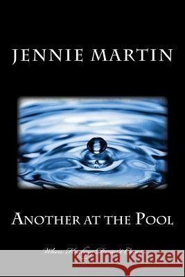 Another at the Pool: When Healing Doesn't Come Jennie Martin 9780692279397