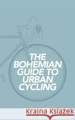 The Bohemian Guide to Urban Cycling Sean Benesh 9780692289808