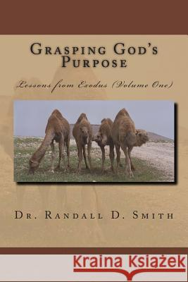 Grasping God's Purpose (I): Lessons from Exodus Dr Randall D. Smith 9780692291214 Gcbi Publications