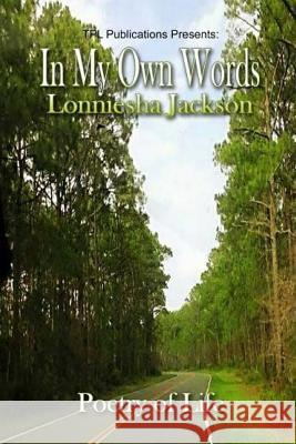 In My Own Words: Poetry of Life Lonniesha Jackson 9780692300718