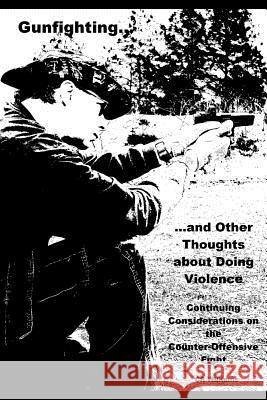 Gunfighting, and Other Thoughts about Doing Violence, Vol. 2: Continuing Considerations on the Counter-Offensive Fight Cr Williams 9780692325742