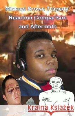 Michael Brown Tragedy: Reaction Comparison and Aftermath MR Steven G. Carley 9780692341681