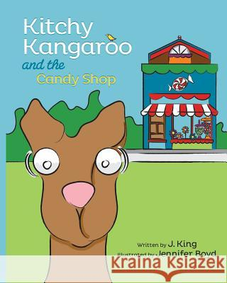 Kitchy Kangaroo and the Candy Shop J. King 9780692375433