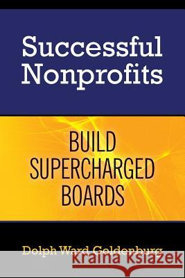 Successful Nonprofits Build Supercharged Boards Dolph Ward Goldenburg 9780692376058
