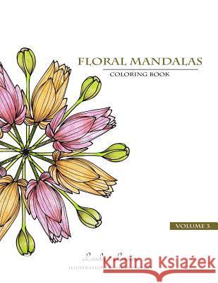 Floral Mandalas Volume 3: Lovely Leisure Coloring Book Paula Parrish 9780692418666 Lovely Leisure
