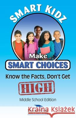 Smart Kids Make Smart Choices, know the facts, don't get high John Watts 9780692424018
