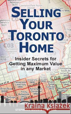 Selling Your Toronto Home: Insider Secrets for Getting Maximum Value in Any Market Stephanie Wood Sean Tjia 9780692437155 90-Minute Books