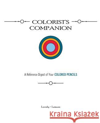 Colorist's Companion: A Reference Digest of Your Colored Pencils Paula Parrish 9780692452417 Lovely Leisure