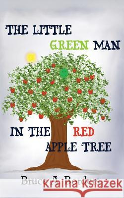 The Little Green Man in the Red Apple Tree Bruce a. Borders 9780692464144