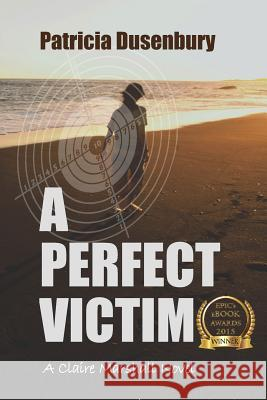 A Perfect Victim: A Claire Marshall Novel Patricia Dusenbury 9780692468555
