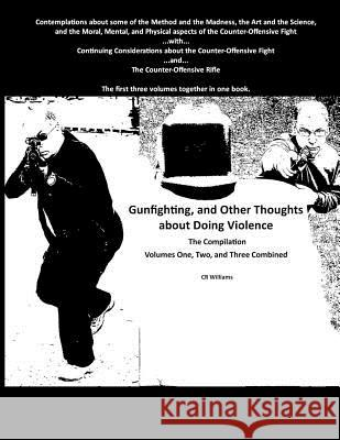 Gunfighting, and Other Thoughts about Doing Violence: Combined Volumes One, Two, and Three Cr Williams 9780692482612