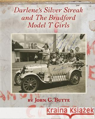 Darlene's Silver Streak and the Bradford Model T Girls John G. Butte 9780692491201