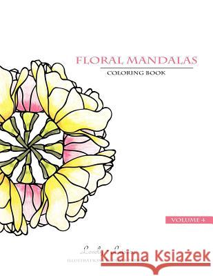 Floral Mandalas Volume 4: Lovely Leisure Coloring Book Paula Parrish 9780692492628 Lovely Leisure