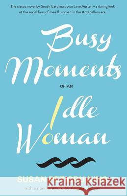 Busy Moments of an Idle Woman Susan Petigru King Angela Hanyak 9780692494554