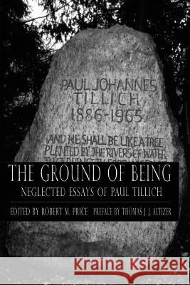Ground of Being: Neglected Essays of Paul Tillich Paul Tillich Robert M. Price Thomas J. J. Altizer 9780692502822 Mindvendor