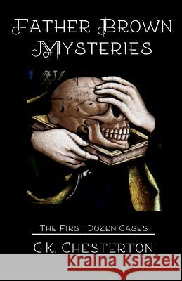 Father Brown Mysteries: The First Dozen Cases G. K. Chesterton 9780692506318