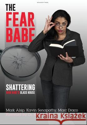 The Fear Babe: Shattering Vani Hari's Glass House Marc Draco Kavin Senapathy Mark Alsip 9780692509814