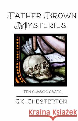 Father Brown Mysteries: Ten Classic Cases G. K. Chesterton 9780692511817