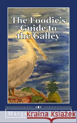The Foodie's Guide to the Galley Margaret a. Angiel 9780692516362
