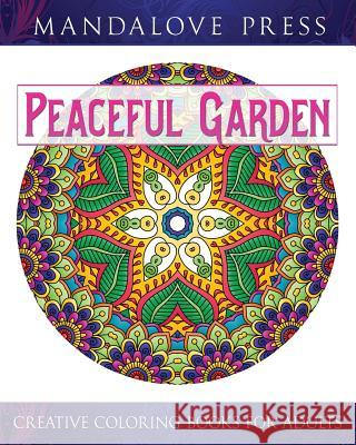 Peaceful Garden: Life Began in a Garden: A Creative Coloring Book for the Family! Take a Walk Through These Garden-Creature Inspired Co Creative Coloring Books Fo 9780692516829