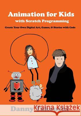Animation for Kids with Scratch Programming: Create Your Own Digital Art, Games, and Stories with Code Danny Takeuchi 9780692527573