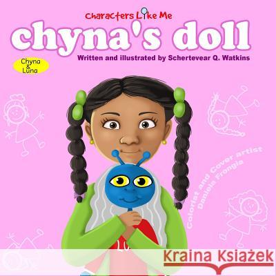 Characters Like Me- Chyna's Doll: Chyna and Luna Schertevear Q. Watkins Schertevear Q. Watkins Daniela Frongia 9780692529812