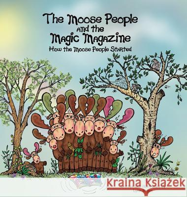 The Moose People and the Magic Magazine: How the Moose People Started Lynn Bogen Lynn Bogen 9780692533550