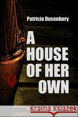 A House of Her Own: A Claire Marshall Novel Patricia Dusenbury 9780692562123