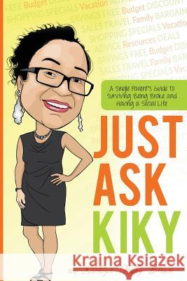 Just Ask Kiky: A Single Parents Guide to Being Broke and Having a Social Life Mrs Nickiya D. Brown 9780692571279