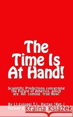 The Time Is at Hand! (New Edition): Scientific Predictions Concerning the Future of America, Which Are Coming True Now!  9780692573211