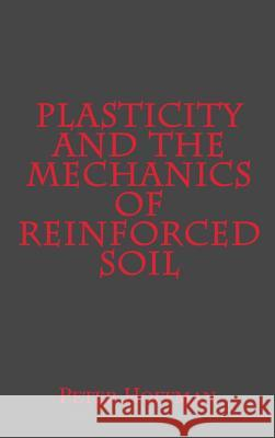 Plasticity and the Mechanics of Reinforced Soil Peter Hoffman 9780692593394