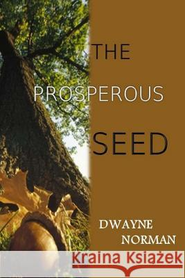 The Prosperous Seed Dwayne Norman 9780692594216