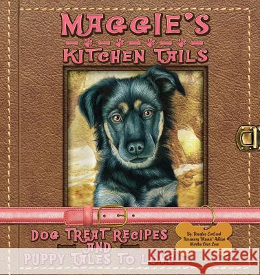 Maggie's Kitchen Tails - Dog Treat Recipes and Puppy Tales to Love Rosemary Mamie Adkins Douglas E. Adkins Martha Char Love 9780692602119