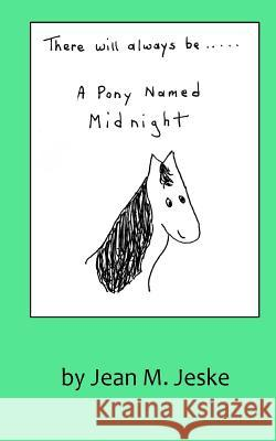 There Will Always Be a Pony Named Midnight Jean M. Jeske 9780692616550