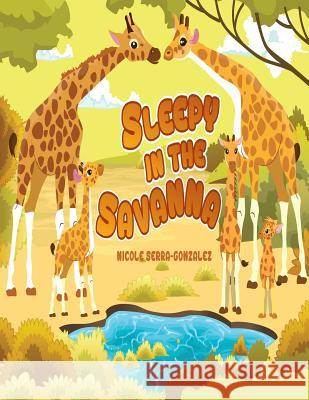Sleepy in the Savanna: Sleepy in the Savanna Mrs Nicole Serra-Gonzalez 9780692617885