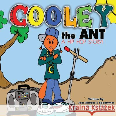 Cooley the Ant: A Hip Hop Story Jazz Matazz Spoaty Mac 9780692634196