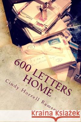 600 Letters Home Cindy Horrell Ramsey 9780692639627