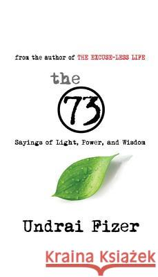 The 73 Sayings of Light, Power, and Wisdom Undrai Fizer 9780692658758