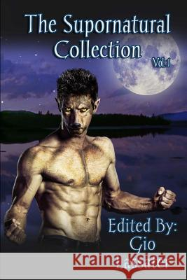 The Supornatural Collection, Volume One Gio Lassater Arabella                                 Logan Zachary 9780692666203