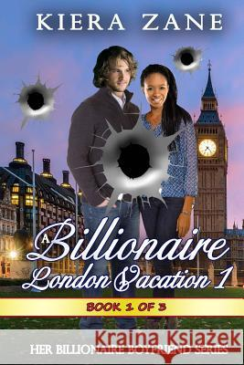 A Billionaire London Vacation 1 Kiera Zane 9780692676547