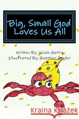Big, Small God Loves Us All Nicole Autry Deb Autry Heather Snyder 9780692681442