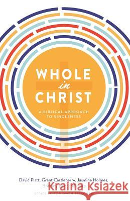 Whole in Christ: A Biblical Approach to Singleness Owen Strachan David Platt Grant Castleberry 9780692684856