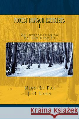 Forest Dragon Exercises I: An Introduction to Pai Lum Kung Fu for Health and Longevity Nian-Li Pai J. G. Lynn 9780692692219