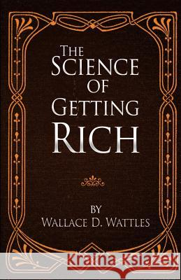 The Science of Getting Rich Wallace D. Wattles 9780692692363