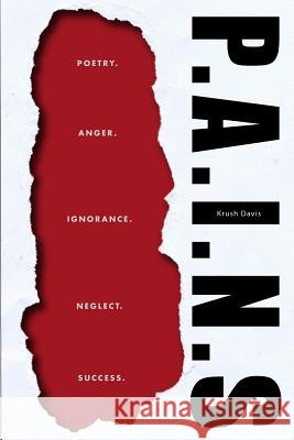 P. A. I. N. S.: Poetry. Anger. Ignorance. Neglect. Success Krush Davis 9780692695081