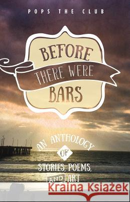 Before There Were Bars: An Anthology of Stories, Poems, and Art Amy Friedman Alison Longman Dennis Danziger 9780692713488