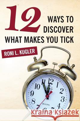 12 Ways to Discover What Makes You Tick Roni Kugler 9780692719305