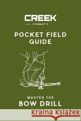 Pocket Field Guide: Master the Bow Drill Creek Stewart 9780692719558