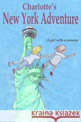 Charlotte's New York Adventure: A Girl with a Mission Lese Dunton Ena Hodzic 9780692732809 Dunton Publishing