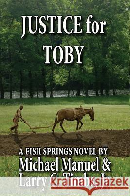 Justice for Toby: A Fish Springs Novel Michael Manuel Larry C. Timb 9780692740859